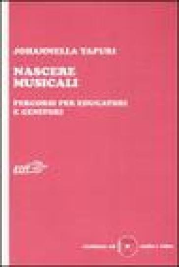 Nascere musicali. Percorsi per educatori e genitori. Con CD-ROM - Johannella Tafuri |