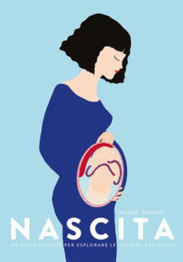 Nascita. Un libro animato per esplorare le origini della vita. Ediz. a colori - Hélène Druvert   Thecosgala.com