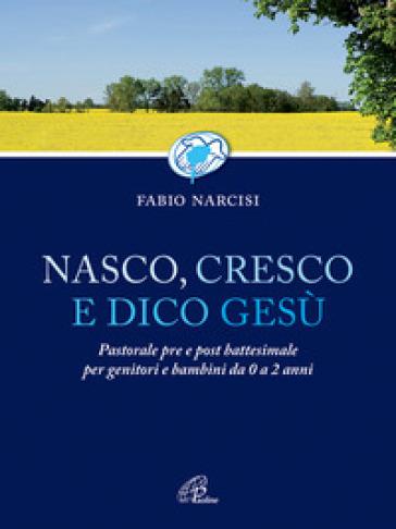Nasco, cresco e dico Gesù - Fabio Narcisi | Jonathanterrington.com