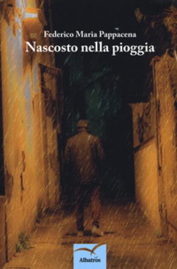 Nascosto nella pioggia - Federico Maria Pappacena | Kritjur.org