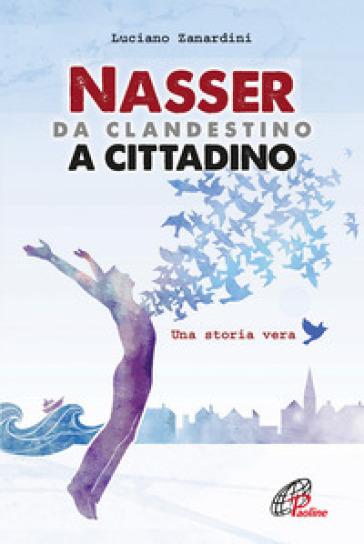 Nasser, da clandestino a cittadino - Luciano Zanardini |