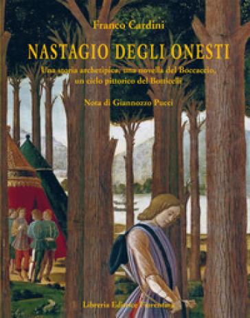 Nastagio Degli Onesti. Una storia archetipica, una novella del Boccaccio, un ciclo pittorico del Botticelli - Franco Cardini pdf epub