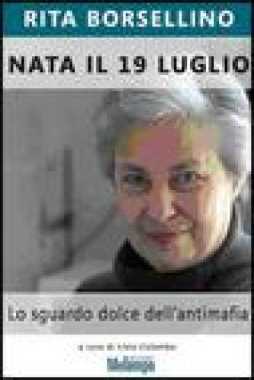 Nata il 19 luglio. Lo sguardo dolce dell'antimafia - Rita Borsellino | Kritjur.org