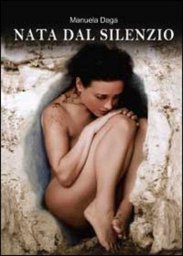 Nata dal silenzio - Manuela Daga |