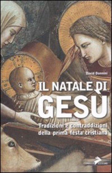Il Natale di Gesù. Tradizioni e contraddizioni della prima festa cristiana - David Donnini |