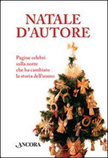 Natale d'autore. Pagine celebri sulla notte che ha cambiato la storia dell'uomo - Alessandro Paronuzzi |