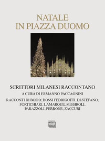 Natale in piazza Duomo. Scrittori milanesi raccontano - Ermanno Paccagnini  
