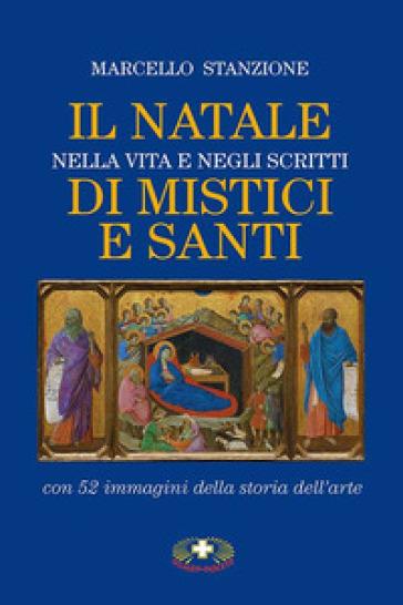 Il Natale nella vita e negli scritti di mistici e santi - Marcello Stanzione |