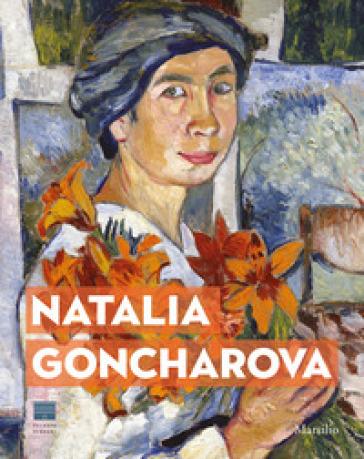 Natalia Goncharova. Una donna e le Avanguardie. Tra Gauguin, Matisse e Picasso. Catalogo della mostra (Firenze, 27 settembre 2019-19 gennaio 2020). Ediz. a colori - N. Sidina |