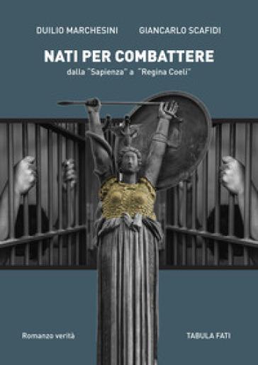 Nati per combattere dalla «Sapienza» a «Regina Coeli» - Duilio Marchesini | Kritjur.org
