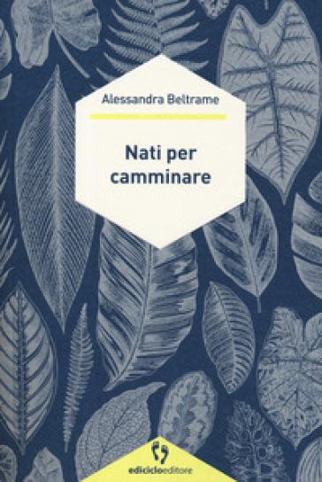 Nati per camminare - Alessandra Beltrame | Jonathanterrington.com