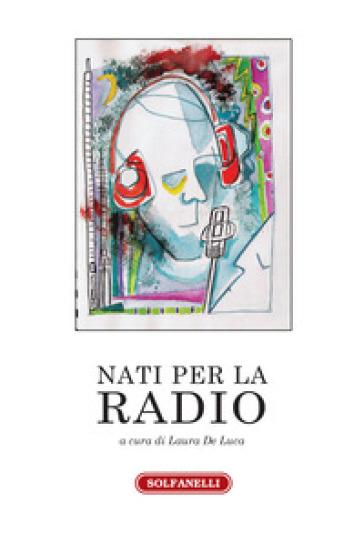 Nati per la radio - Laura De Luca pdf epub