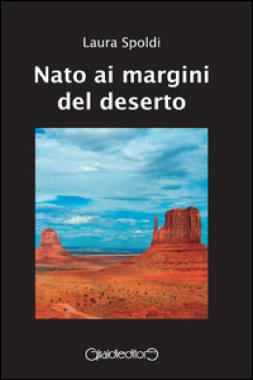 Nato ai margini del deserto - Laura Spoldi |