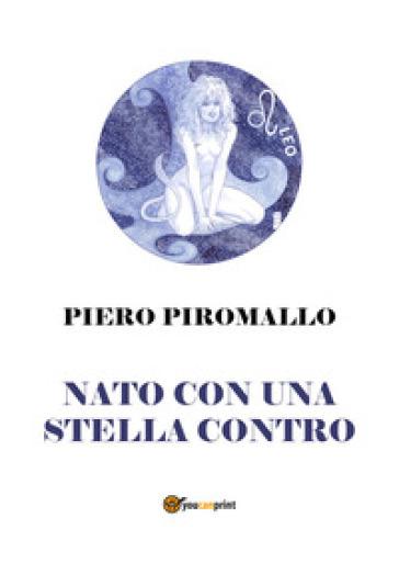 Nato con una stella contro - Piero Piromallo |