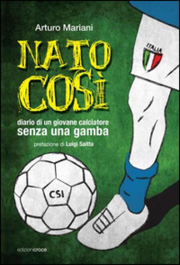 Nato così. Diario di un giovane calciatore senza una gamba - Arturo Mariani   Thecosgala.com