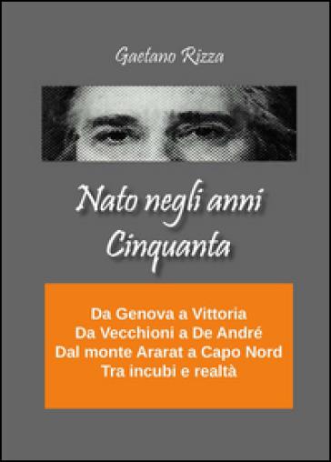 Nato negli anni Cinquanta - Gaetano Rizza |