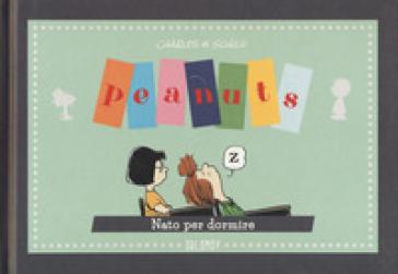 Nato per dormire. Peanuts - Charles Monroe Schulz | Rochesterscifianimecon.com