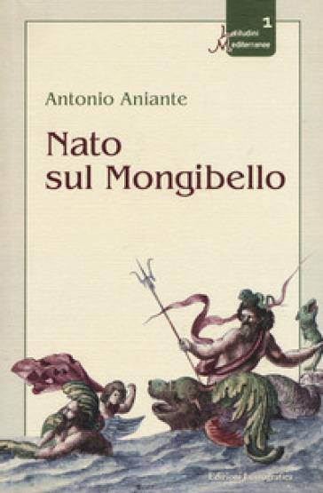 Nato sul Mongibello - Antonio Aniante |