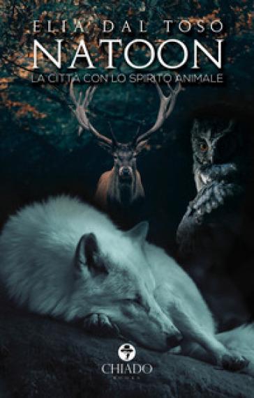 Natoon. La città con lo spirito animale - Elia Dal Toso  