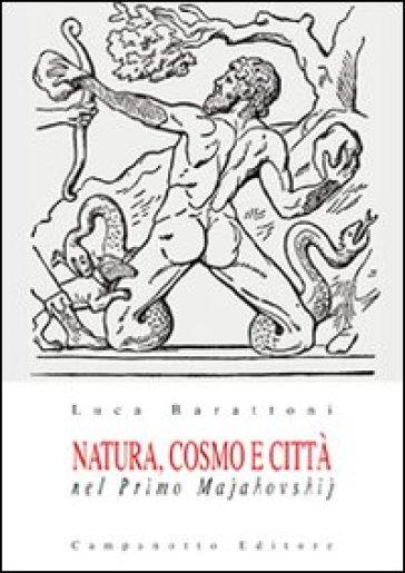 Natura, cosmo e città nel primo Majakovskij - Luca Barattoni |