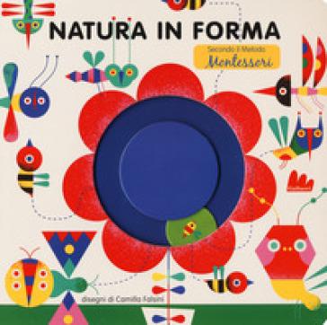 Natura in forma secondo il metodo Montessori. Ediz. a colori - Camilla Falsini pdf epub