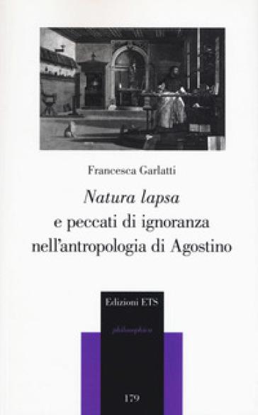 «Natura lapsa» e peccati di ignoranza nell'antropologia di Agostino - Francesca Garlatti | Ericsfund.org