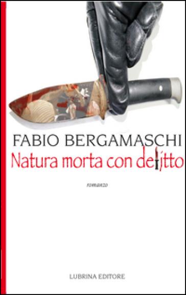 Natura morta con delitto - Fabio Bergamaschi |