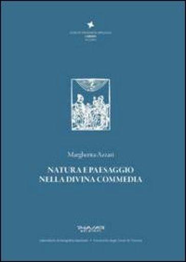 Natura e paesaggio nella Divina Commedia - Margherita Azzari  