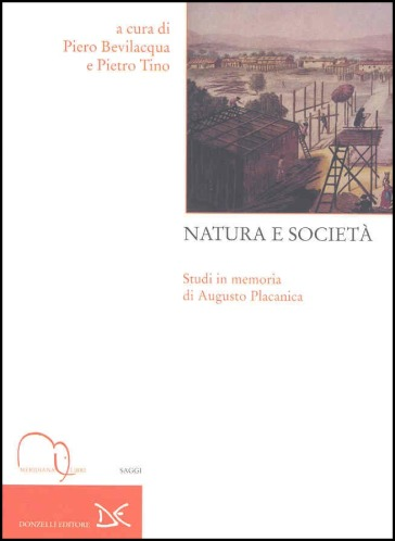 Natura e società. Studi in memoria di Augusto Placanica - Piero Bevilacqua |