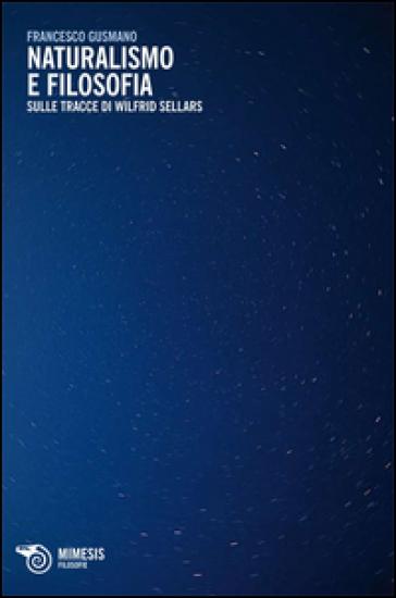 Naturalismo e filosofia. Sulle tracce di Wilfrid Sellars - Francesco Gusmano |