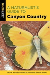 A Naturalist s Guide to Canyon Country