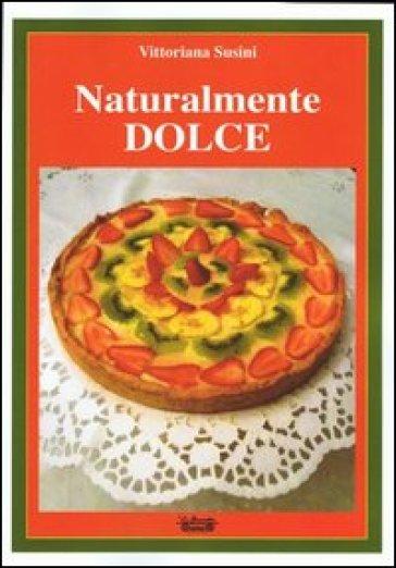 Naturalmente dolce - Vittoriana Susini pdf epub
