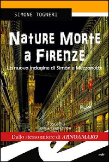 Nature morte. Delitti d'artista a Firenze - Simone Togneri |
