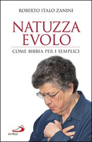 Natuzza Evolo. Come Bibbia per i semplici - Roberto Italo Zanini  