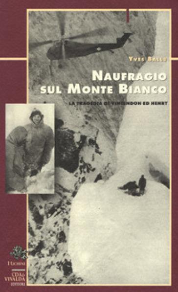 Naufragio sul Monte Bianco. La tragedia di Vincendon ed Henry - Yves Ballu |