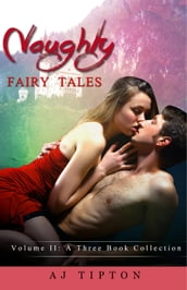 Naughty Fairy Tales Volume II: A Three Book Collection