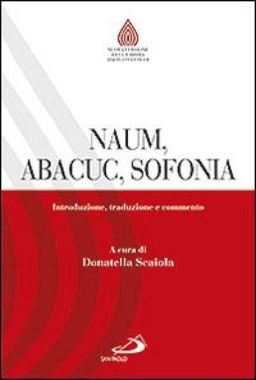 Naum, Abacuc, Sofonia. Introduzione, traduzione e commento - D. Scaiola | Ericsfund.org