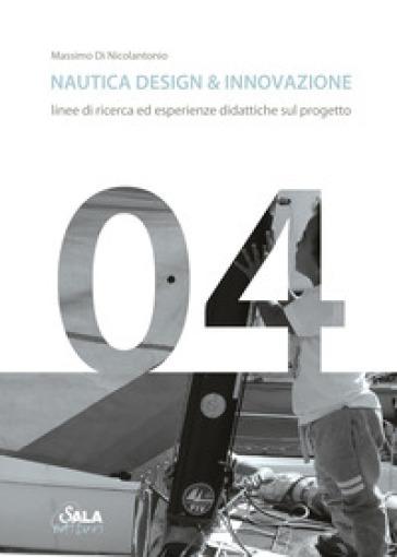 Nautica design & innovazione. Linee di ricerca ed esperienze didattiche sul progetto. Ediz. italiana e inglese - Massimo Di Nicolantonio pdf epub