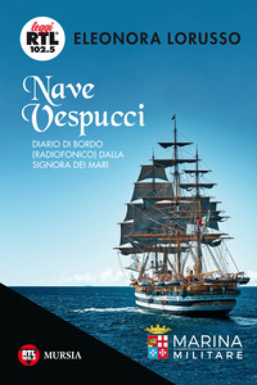 Nave Vespucci. Diario di bordo (radiofonico) dalla signora dei mari - Eleonora Lorusso |