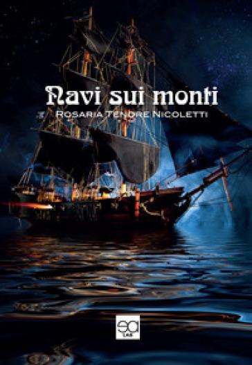 Navi sui monti - ROSARIA TENORE NICOLETTI | Rochesterscifianimecon.com