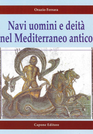 Navi uomini e deità nel Mediterraneo antico - Orazio Ferrara |
