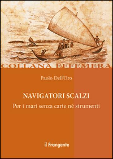 Navigatori scalzi. Per i mari senza carte né strumenti - Paolo Dell'Oro | Thecosgala.com
