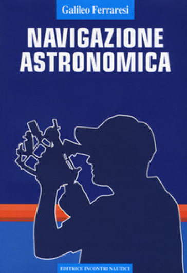 Navigazione astronomica - Galileo Ferraresi |