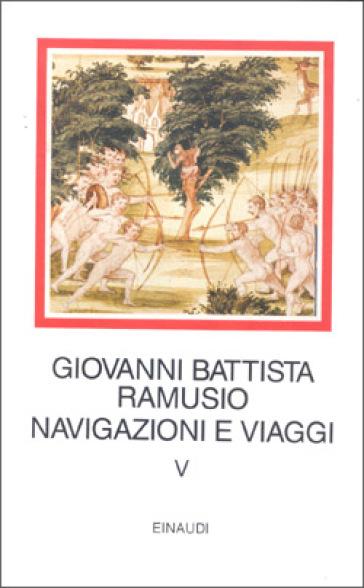 Navigazioni e viaggi. 5. - G. Battista Ramusio |