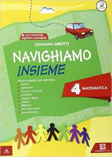 Navighiamo insieme matematica. Con e-book. Con espansione online. Per la Scuola elementare. 4. - Germana Girotti  