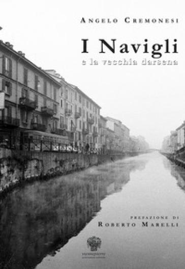 I Navigli e la vecchia darsena. Ediz. italiana e inglese - Angelo Cremonesi pdf epub