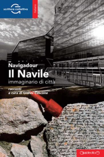 Il Navile. Immaginario di città - Navigadour | Kritjur.org