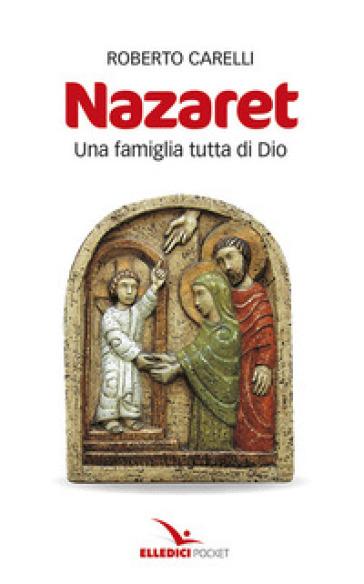 Nazaret. Una famiglia tutta di Dio - Roberto Carelli | Kritjur.org