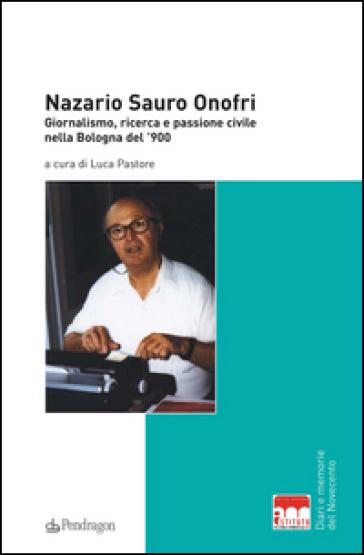 Nazario Sauro Onofri. Giornalismo, ricerca e passione civile nella Bologna del '900 - L. Pastore pdf epub