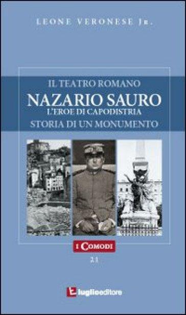 Nazario Sauro. L'eroe di Capodistria - Leone jr. Veronese |